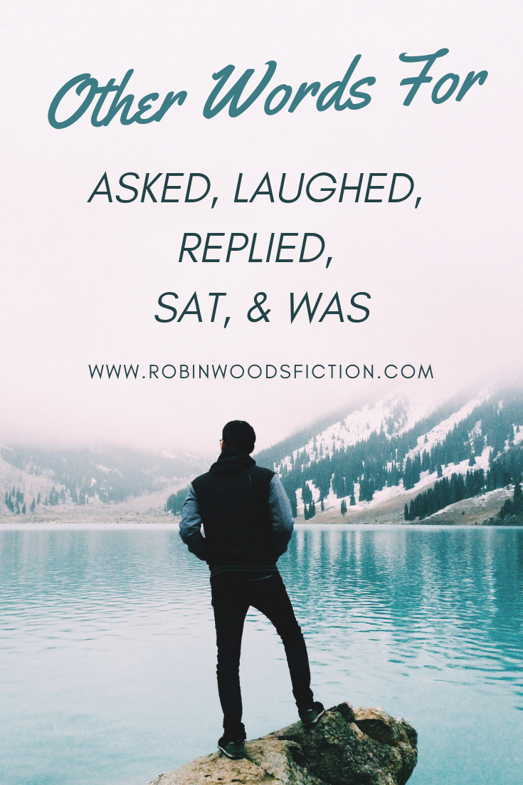 Other Words For ASKED, LAUGHED, REPLIED, SAT, & WAS