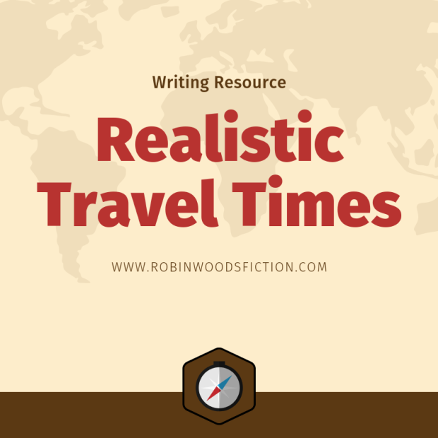 Writing Resource | Realistic Travel Times | Robin Woods | #amwriting #writingtips #writing #writingcommunity